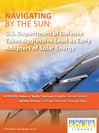 Navigating by the Sun: U.S. Department of Defense Takes Aggressive Lead as Early Adopters of Solar Energy